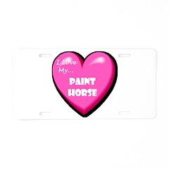 I Love My Paint Horse Aluminum License Plate