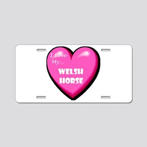 I Love My Welsh Horse Aluminum License Plate