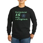 Science IS my religion. Long Sleeve Dark T-Shirt