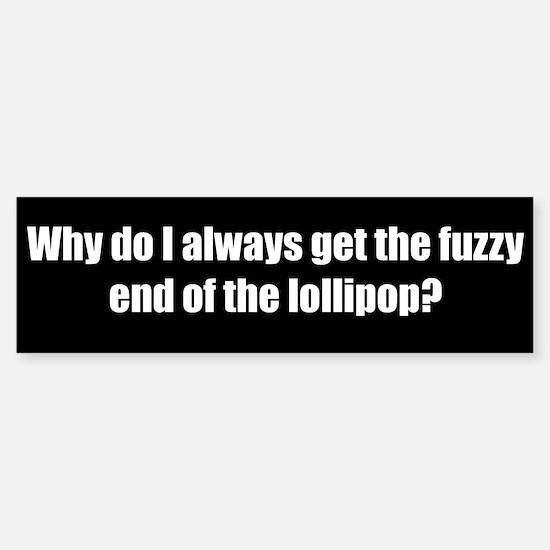 Fuzzy end of the lollipop? (Bumper Sticker)