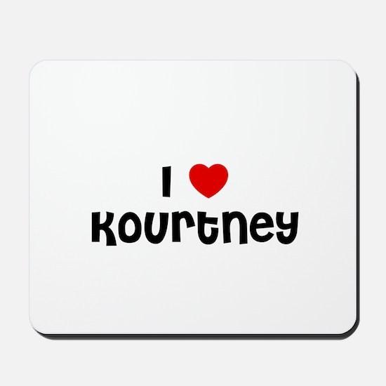 I * Kourtney Mousepad