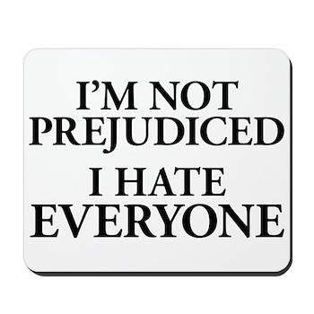 I'm Not Prejudiced. I Hate Ev Mousepad
