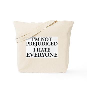 I'm Not Prejudiced. I Hate Everyone. Tote Bag