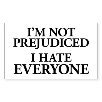 I'm Not Prejudiced. I Hate Everyone. Sticker (Rect