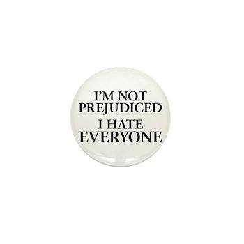 I'm Not Prejudiced. I Hate Everyone. Mini Button