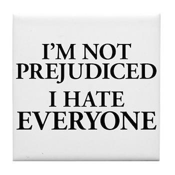 I'm Not Prejudiced. I Hate Everyone. Tile Coaster