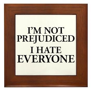 I'm Not Prejudiced. I Hate Everyone. Framed Tile