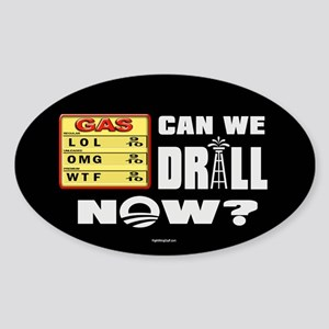 Can We Drill Now? Sticker (Oval)
