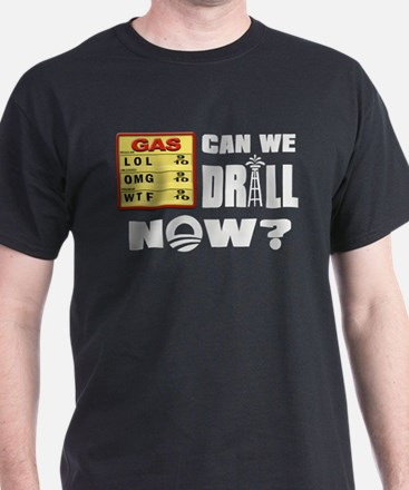 Can We Drill Now? T-Shirt
