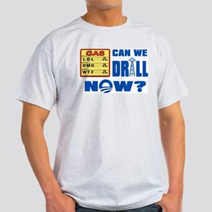 Can We Drill Now? Light T-Shirt