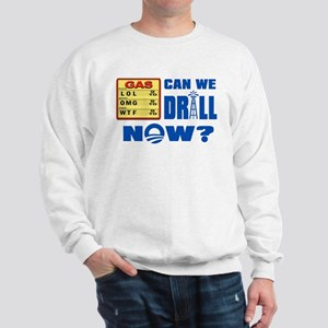 Can We Drill Now? Sweatshirt