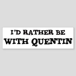 With Quentin Bumper Sticker