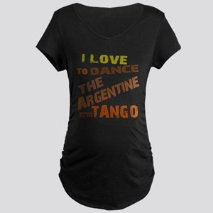 LOVE TO DANCE ARGENTINE TANGO Maternity Dark T-Shi