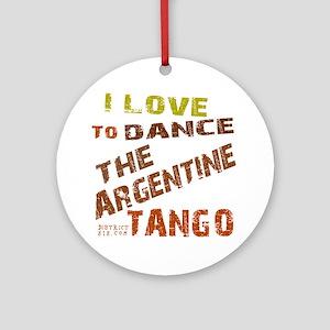 LOVE TO DANCE ARGENTINE TANGO Ornament (Round)