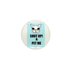 SHUT UP AND PET ME Mini Button (10 pack)