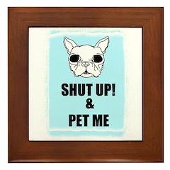SHUT UP AND PET ME Framed Tile