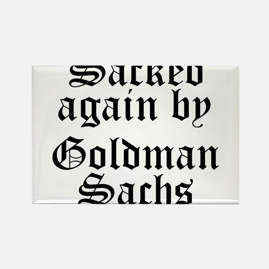 Sacked Again by Goldman Sachs Rectangle Magnet