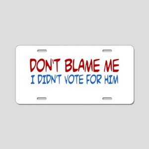 I Didn't Vote for Him Aluminum License Plate