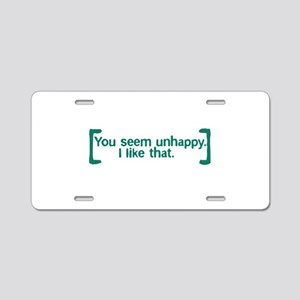 You Seem Unhappy Aluminum License Plate