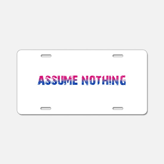 Assume Nothing Aluminum License Plate