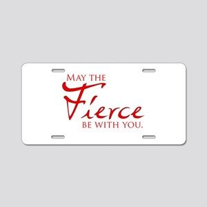 May the Fierce Be With You Aluminum License Plate