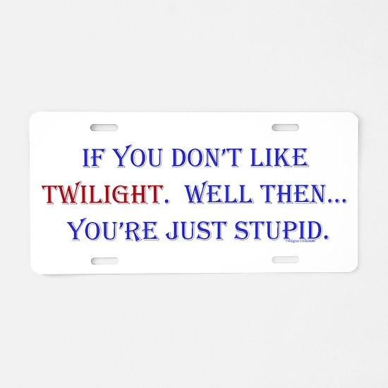 Twilight,Stupid Aluminum License Plate