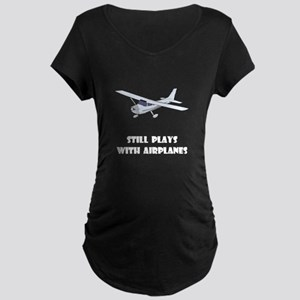 Still Plays With Airplanes Maternity Dark T-Shirt