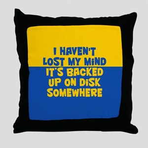 Haven't Lost My Mind Throw Pillow