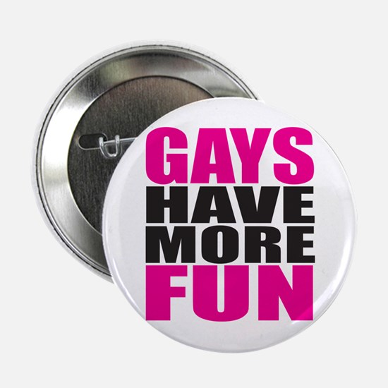 """Gays Have More Fun: 2.25"""" Button"""
