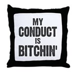 My Conduct Is Bitchin' Throw Pillow