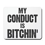 My Conduct Is Bitchin' Mousepad