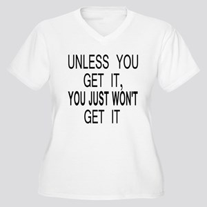 Unless You Get it Women's Plus Size V-Neck T-Shirt