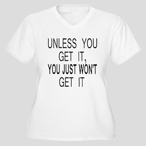 Unless You Get it Women's Plus Size V-Neck T-Shirt