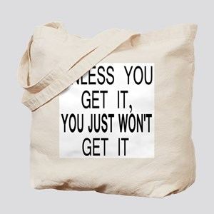 Unless You Get it Tote Bag
