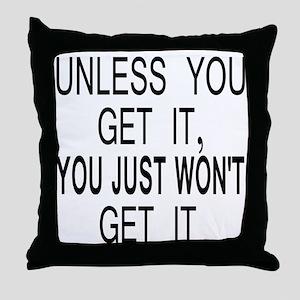 Unless You Get it Throw Pillow