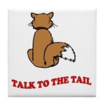 Talk To The Tail Tile Coaster