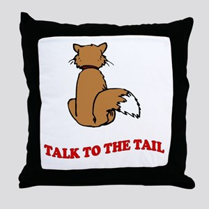 Talk To The Tail Throw Pillow