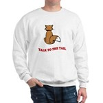 Talk To The Tail Sweatshirt