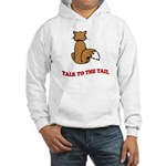 Talk To The Tail Hooded Sweatshirt