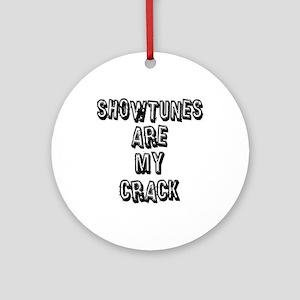 Showtunes Are My Crack Ornament (Round)