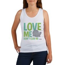 Love Me, Dont Club Me Women's Tank Top