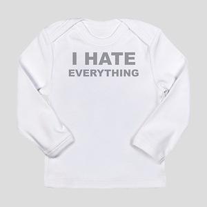 I Hate Everything Long Sleeve T-Shirt