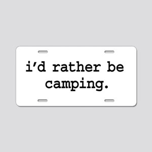 i'd rather be camping. Aluminum License Plate