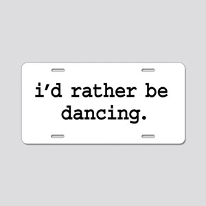 i'd rather be dancing. Aluminum License Plate