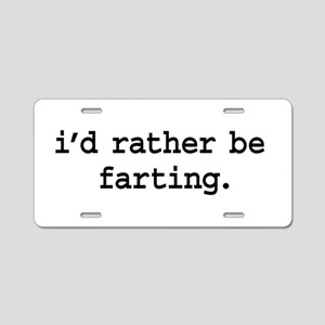 i'd rather be farting. Aluminum License Plate