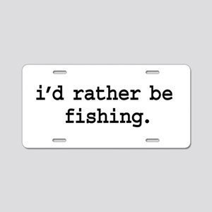 i'd rather be fishing. Aluminum License Plate