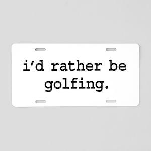 i'd rather be golfing. Aluminum License Plate