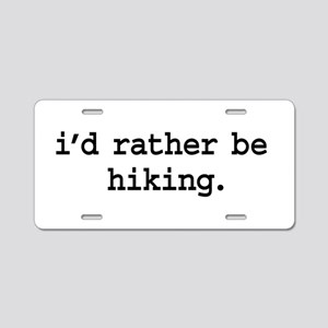 i'd rather be hiking. Aluminum License Plate