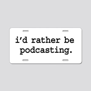 i'd rather be podcasting. Aluminum License Plate