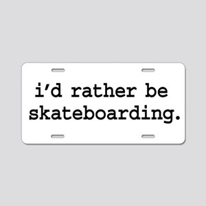 i'd rather be skateboarding. Aluminum License Plat